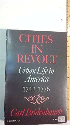 Cities in Revolt Urban Life in America, 1743-1776 (Galaxy Books)