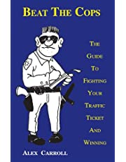 Beat the Cops, the Guide to Fighting Your Traffic Ticket and Winning
