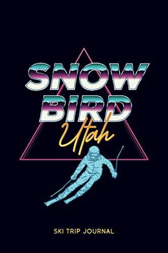 "Snowbird, Utah - Ski Trip Journal: 6x9"" 120-page journal | notepad | scribble book | diary | workbook for the perfect retro ski or snowboard family trip -  Our retro ski trip memories, Paperback"