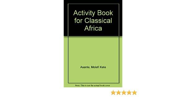 Activity Book for Classical Africa: Molefi Kete Asante ...