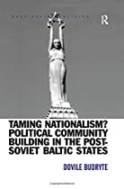 Taming Nationalism? Political Community Building in the Post-Soviet Baltic States (Post-Soviet Politics)