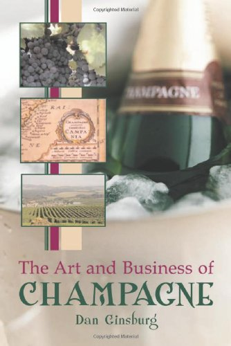 The Art and Business of Champagne by Daniel E. Ginsburg