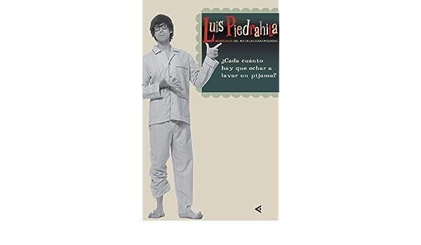 ¿Cada cuánto hay que echar a lavar el pijama?: Luis Piedrahita Cuesta: 9788403097360: Amazon.com: Books