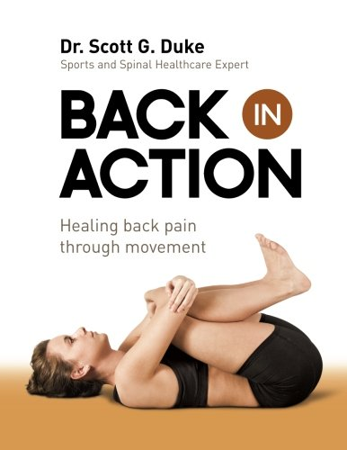 Back in Action: Healing Back Pain through Movement (Healing Exercise Through)