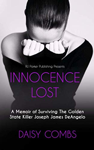 Book: INNOCENCE LOST - A Memoir of Surviving the Golden State Killer Joseph James DeAngelo by Daisy Darlene Combs