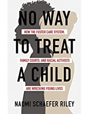 No Way to Treat a Child: How the Foster Care System, Family Courts, and Racial Activists Are Wrecking Young Lives