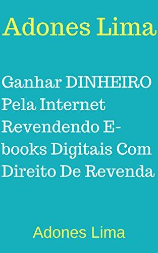 Ganhar DINHEIRO Pela Internet Revendendo E-books Digitais Com Direito De Revenda: Gostaria de trabalhando em casa usando apenas um computador e uma conexão com a internet?