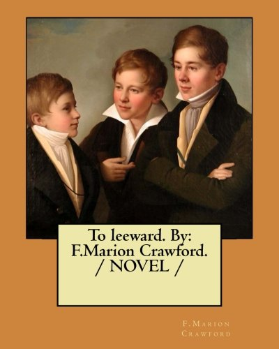 To leeward. By: F.Marion Crawford. / NOVEL /