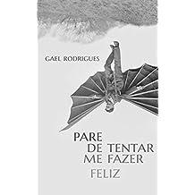 PARE DE TENTAR ME FAZER FELIZ