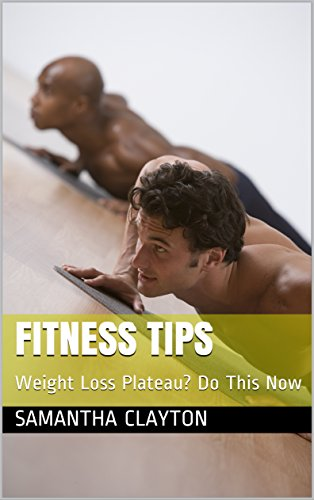 Fitness Tips: Weight Loss Plateau? Do This Now (Fitness Club Book 1)
