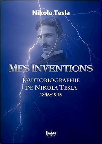 Amazon Fr Mes Inventions L Autobiographie De Nikola Tesla