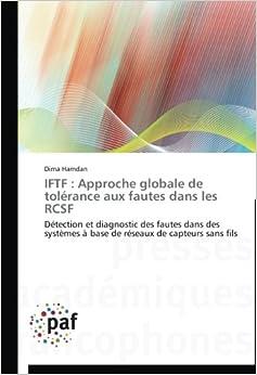 IFTF : Approche globale de tolérance aux fautes dans les RCSF: Détection et diagnostic des fautes dans des systèmes à base de réseaux de capteurs sans fils (Omn.Pres.Franc.)