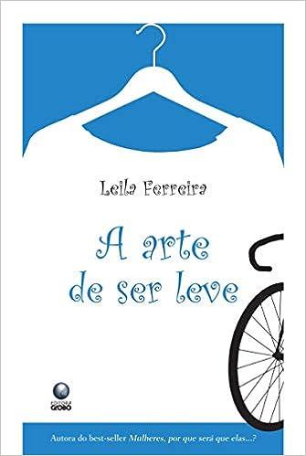 Arte de Ser Leve (Em Portugues do Brasil): Leila Ferreira: 9788525048974: Amazon.com: Books