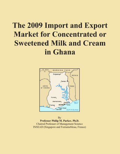 (The 2009 Import and Export Market for Concentrated or Sweetened Milk and Cream in Ghana )