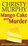 Mango Cake and Murder (Mom and Christy's Cozy Mysteries) (Volume 1) by  Christy Murphy in stock, buy online here