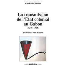La Transmission de l'Etat Colonial Au Gabon 1946-1966: Institutio