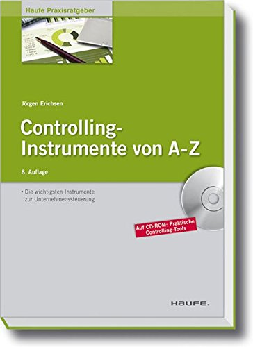 Controlling-Instrumente von A - Z: Die wichtigsten Werkzeuge zur Unternehmenssteuerung (Haufe Praxisratgeber)