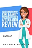 Adult-Gero Primary Care and Family Nurse Practitioner Certification Review: Cardiac (Volume 3)