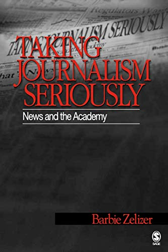 Taking Journalism Seriously: News and the Academy by SAGE Publications, Inc