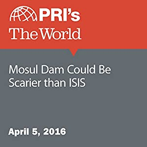 Mosul Dam Could Be Scarier than ISIS
