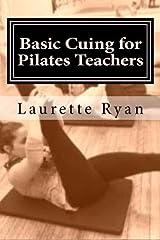 Basic Cuing for Pilates Teachers by Laurette Ryan (2013-04-27) Paperback