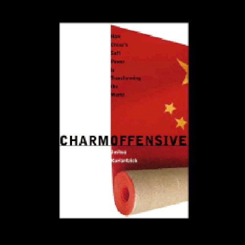 Charm Offensive: How China's Soft Power Is Transforming the - Charm The Of Power
