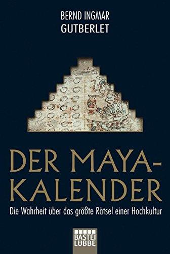 Der Maya-Kalender: Die Wahrheit über das größte Rätsel einer Hochkultur