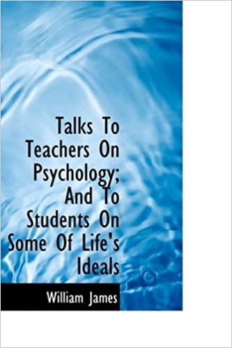 Talks To Teachers On Psychology; And To Students On Some Of Life's Ideals by William James (2007-03-23)