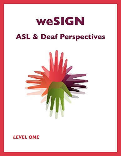 weSIGN: ASL & Deaf Perspectives (Level One) which includes e-book access to short video clips of key vocabulary and examples of target grammar skills