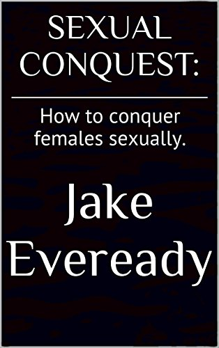 sexual-conquest-how-to-conquer-females-sexually