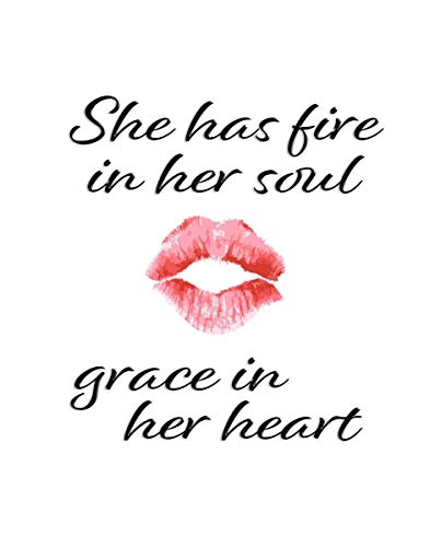 - She has Fire in Her Soul Grace in Her Heart -Wall Art Print Quote- 11x14 Unframed Photo Print- Great Gift for a Dorm Room, Bedroom - Mom, Sister, Girlfriend, Wife, Female Decor Poster Under $20