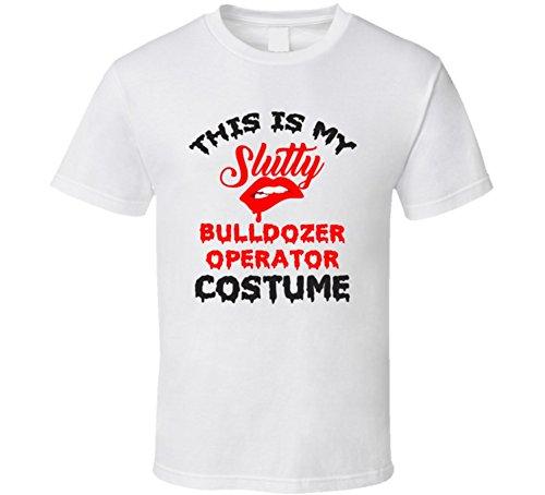 This is My Slutty Bulldozer Operator Costume Halloween T Shirt M White