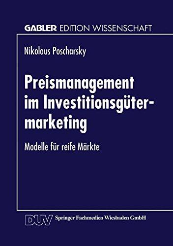 Preismanagement im Investitionsgütermarketing: Modelle für reife Märkte (Gabler Edition Wissenschaft) Taschenbuch – 4. Oktober 2013 Nikolaus Poscharsky Springer 3824466767 Business/Economics