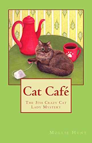 Cat Café (Crazy Cat Lady Cozy Mystery Series Book 5) by [Hunt, Mollie]