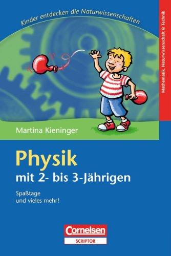 Kinder entdecken die Naturwissenschaften: Physik mit 2- bis 3-Jährigen