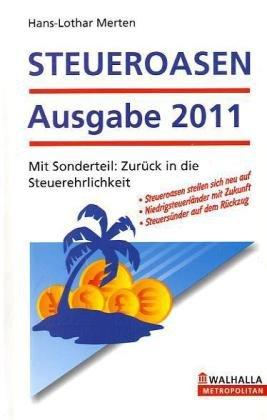 STEUEROASEN Ausgabe 2011: Handbuch für flexible Steuerzahler Gebundenes Buch – 13. Oktober 2010 Hans-Lothar Merten Walhalla und Praetoria 3802934474 Steuern