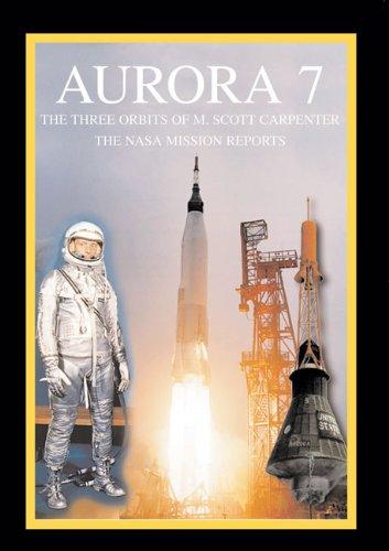 Aurora 7: The Three Orbits of M. Scott Carpenter: The NASA Mission Reports (Apogee Books Space Series)