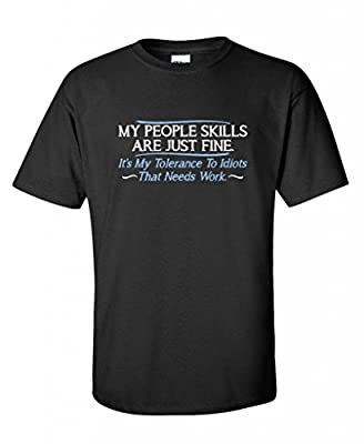 My people skills are fine. It's my to idiots that needs work tshirt