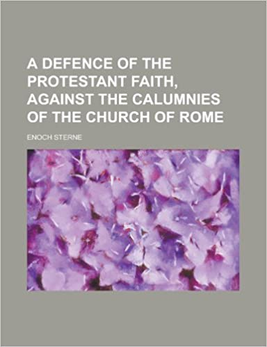 Book A Defence of the Protestant Faith, Against the Calumnies of the Church of Rome