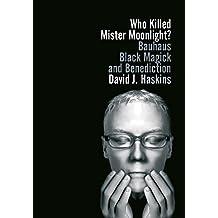 Who Killed Mister Moonlight?: Bauhaus Black Magick and Benediction