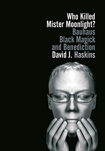 Who Killed Mister Moonlight?: Bauhaus black magick and benediction