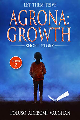 (Agrona Growth: A Short Dark American Horror Story, Extreme Horror, Joy of the Flowing Blood, Don't Judge Us. We Love Death, Their Screams Before They Give Up The Ghost. Creepy.: Short Story)