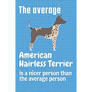 The average American Hairless Terrier is a nicer person than the average person: For American Hairless Terrier Dog Fans 32