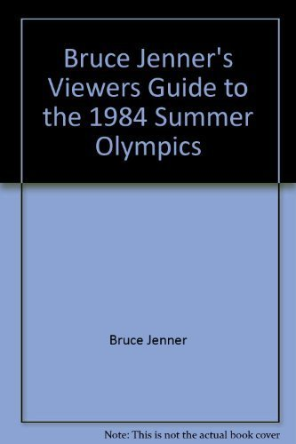 - Bruce Jenner's Viewers guide to the 1984 summer Olympics