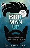 Bro, Man Up: A Modern Man's Guide to Manhood