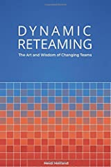 Dynamic Reteaming: The Art and Wisdom of Changing Teams Paperback
