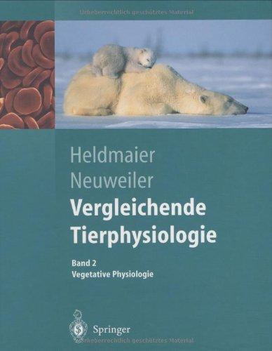 Vergleichende Tierphysiologie. Band 1 + 2. Neuro- und Sinnesphysiologie/Vegetative Physiologie: Vergleichende Tierphysiologie: Gerhard Heldmaier Vegetative Physiologie (Springer-Lehrbuch)