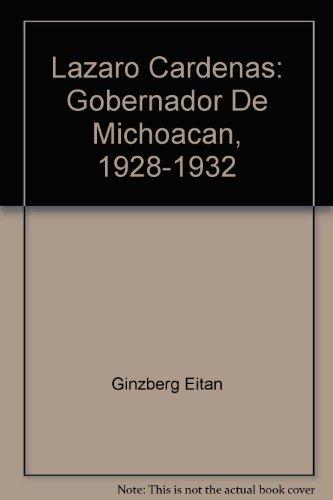 Lazaro Cardenas: Gobernador De Michoacan, 1928-1932