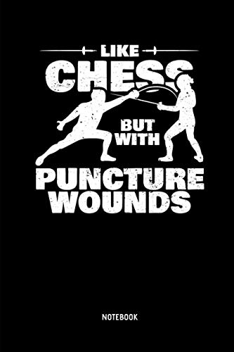 (Like Chess But With Puncture Wounds - Notebook: Lined Fencing Journal. Fencing Training Notebook & Fence Tournament Log. Funny Fencing Sport & Novelty Gift Idea for Fencer.)
