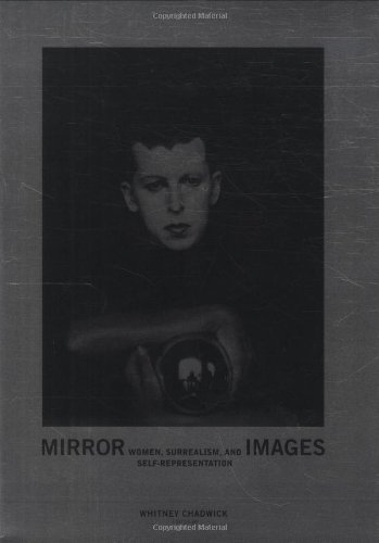 (Mirror Images: Women, Surrealism, and Self-Representation)